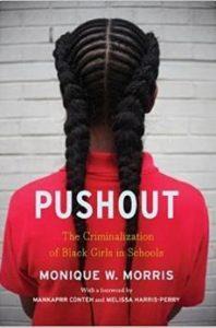 Pushout The Criminalization of Blakc Girls in Schools