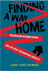 Finding a Way Home Mildred and Richard Loving and the Fight for Marriage Equality