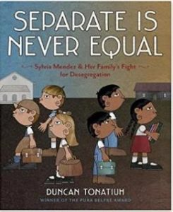 Separate is Never Equal Sylvia Mendez & Her Family Fight for Desegregation